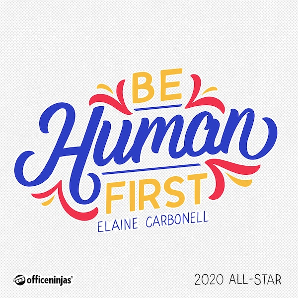 Be human first.
