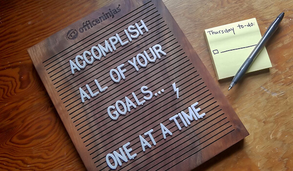 Accomplish all of your goals… one at a time.